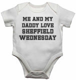 Me and My Daddy Love Sheffield Wednesday, for Football, Soccer Fans - Baby Vests Bodysuits
