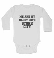 Me and My Daddy Love Stoke City, for Football, Soccer Fans - Long Sleeve Baby Vests