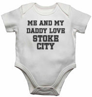 Me and My Daddy Love Stoke City, for Football, Soccer Fans - Baby Vests Bodysuits