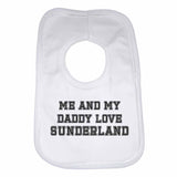 Me and My Daddy Love Sunderland, for Football, Soccer Fans Unisex Baby Bibs