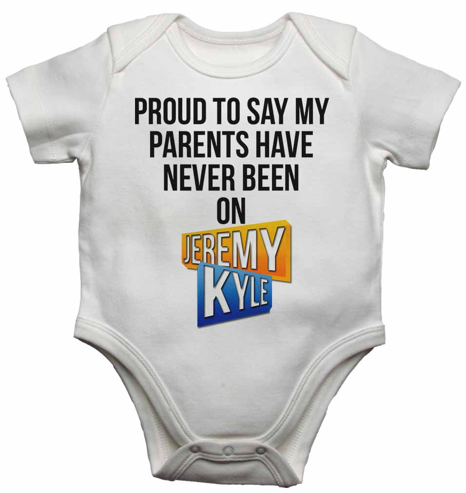 Proud to Say My Parents Have Never Been on Jeremy Kyle - Baby Vests Bodysuits for Boys, Girls