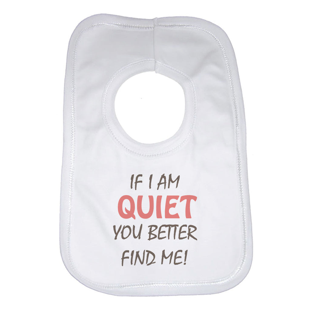 If I Am Quiet You Better Find Me Baby Bibs