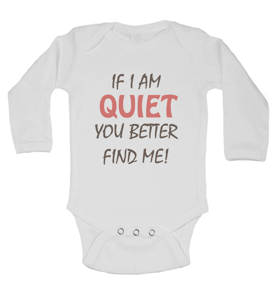 If I Am Quiet You Better Find Me - Long Sleeve Baby Vests