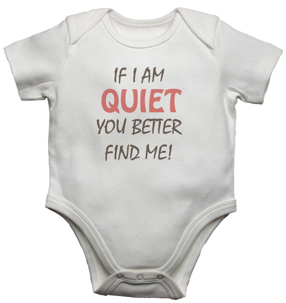 If I Am Quiet You Better Find Me Baby Vests Bodysuits