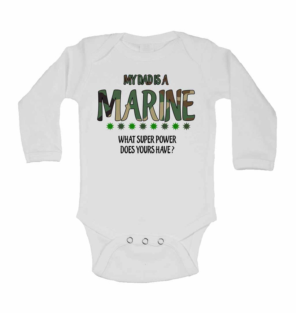 My Dad is a Marine, What Super Power Does Yours Have? - Long Sleeve Baby Vests