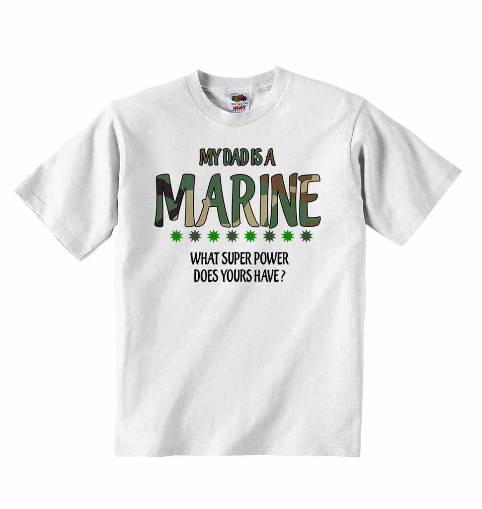My Dad is a Marine, What Super Power Does Yours Have? - Baby T-shirt
