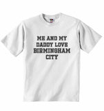 Me and My Daddy Love Birmingham City, for Football, Soccer Fans - Baby T-shirt