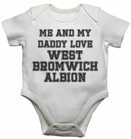 Me and My Daddy Love West Bromwich Albion, for Football, Soccer Fans - Baby Vests Bodysuits