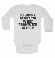 Me and My Daddy Love West Bromwich Albion, for Football, Soccer Fans - Long Sleeve Baby Vests