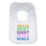 I Have the Best Daddy in the World Unisex Baby Bibs