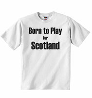 Born to Play for Scotland - Baby T-shirt