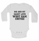 Me and My Daddy Love West Ham United, for Football, Soccer Fans - Long Sleeve Baby Vests
