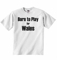 Born to Play for Wales - Baby T-shirt