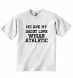Me and My Daddy Love Wigan Athletic, for Football, Soccer Fans - Baby T-shirt
