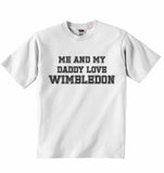 Me and My Daddy Love Wimbledon, for Football, Soccer Fans - Baby T-shirt