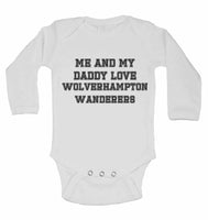 Me and My Daddy Love Wolverhampton Wanderers, for Football, Soccer Fans - Long Sleeve Baby Vests
