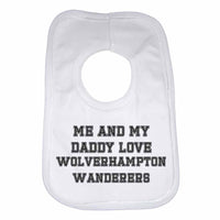 Me and My Daddy Love Wolverhampton Wanderers, for Football, Soccer Fans Unisex Baby Bibs