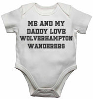 Me and My Daddy Love Wolverhampton Wanderers, for Football, Soccer Fans - Baby Vests Bodysuits