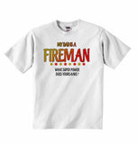 My Dad is a Fireman, What Super Power Does Yours Have? - Baby T-shirt