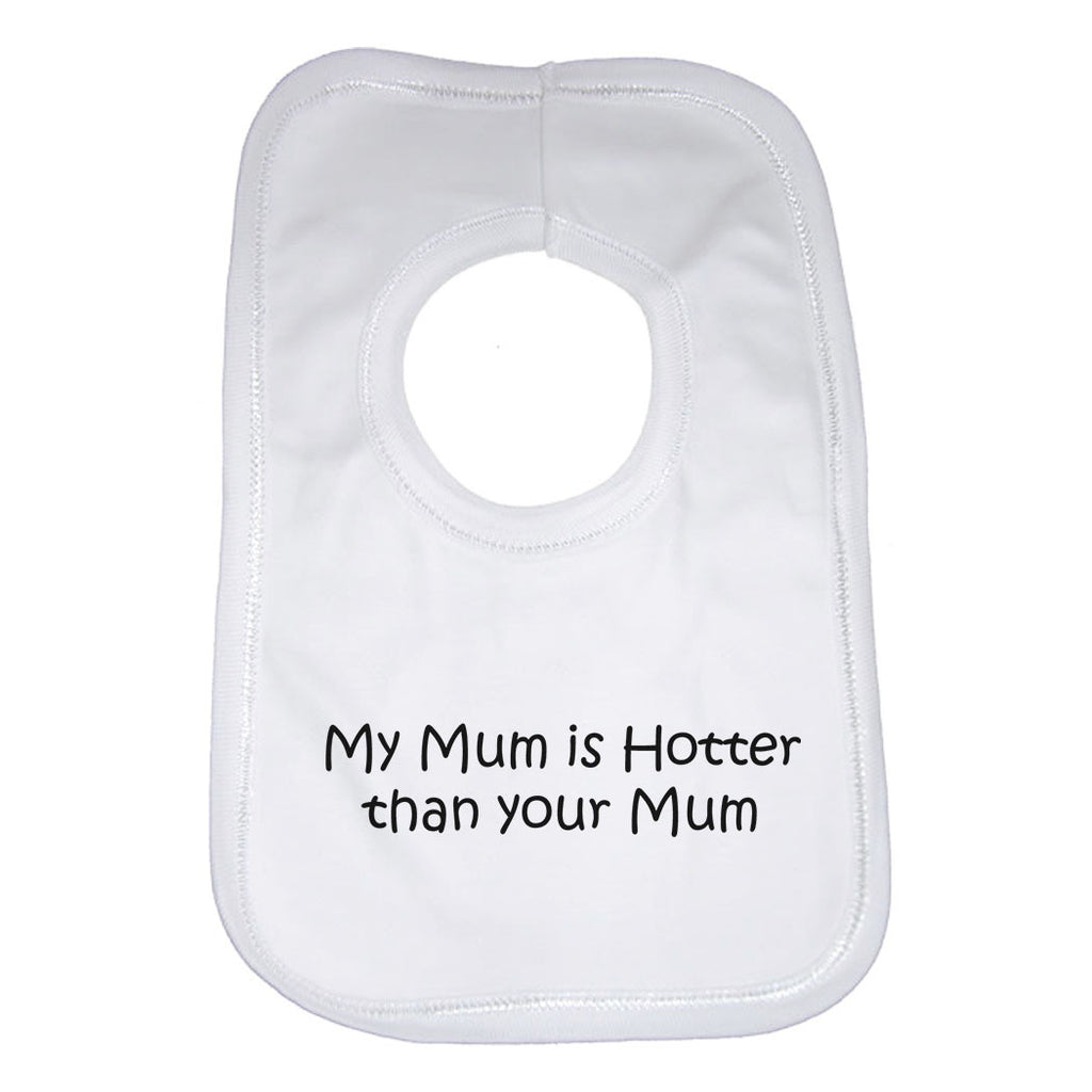 My Mum is Hotter Than Your Mum Baby Bibs