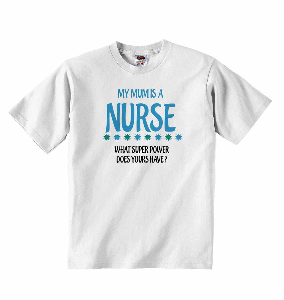 My Mum is A Nurse, What Super Power Does Yours Have? - Baby T-shirt