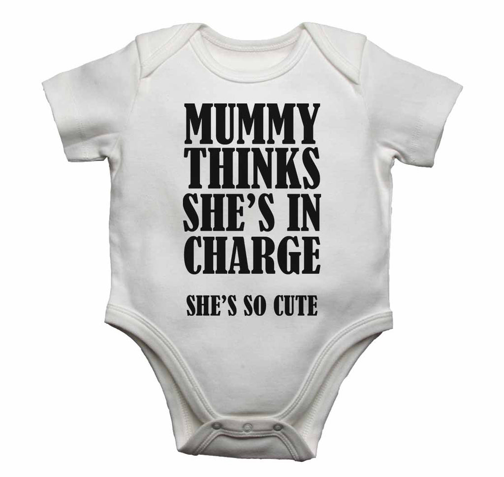 Mummy Thinks She Is In Charge She's So Cute - Baby Vests