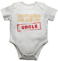 Don't Make Me Call My Uncle Baby Vests Bodysuits