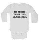 Me and My Daddy Love Blackpool, for Football, Soccer Fans - Long Sleeve Baby Vests