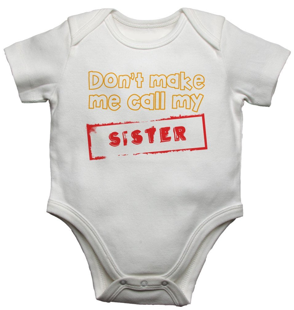 Don't Make Me Call My Sister Boys Baby Vests Bodysuits