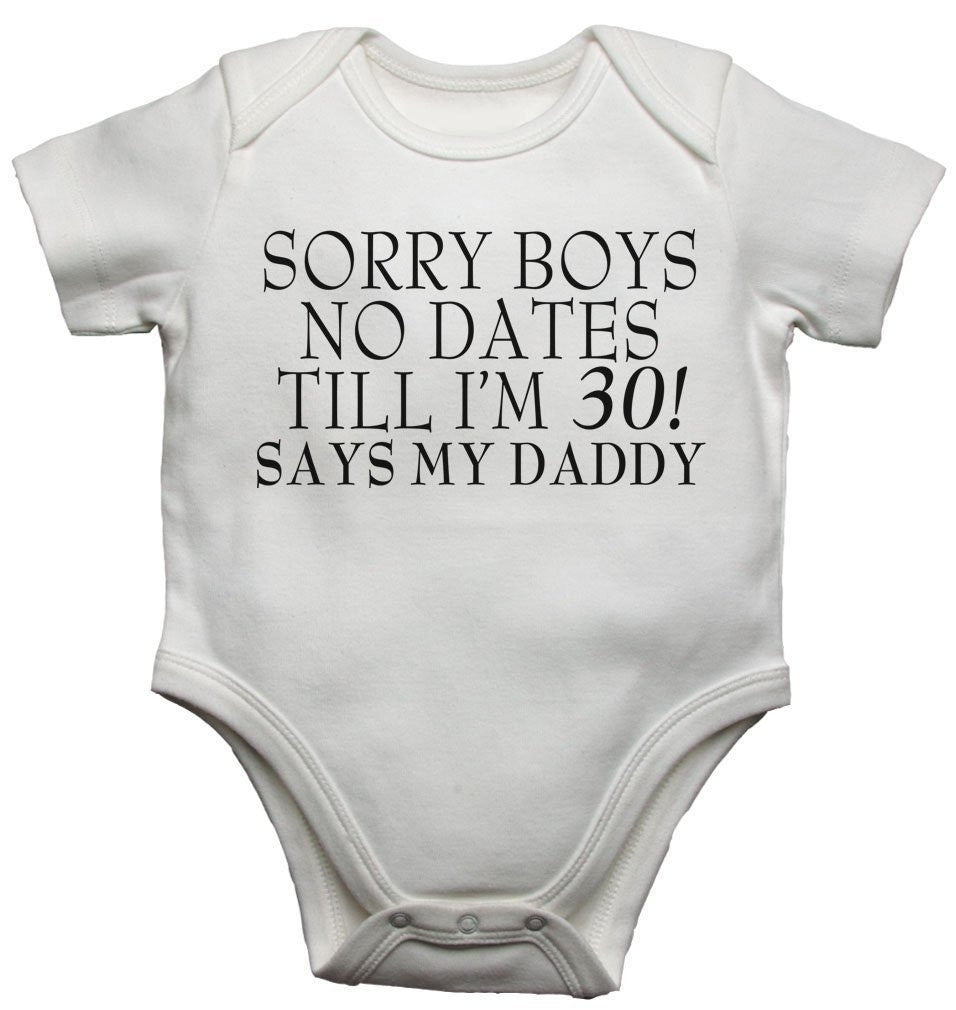 Sorry Boys No Dates Till Im 30 Says My Daddy Baby Vests Bodysuits