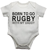 Born To Go Rugby With My Daddy Baby Vests Bodysuits