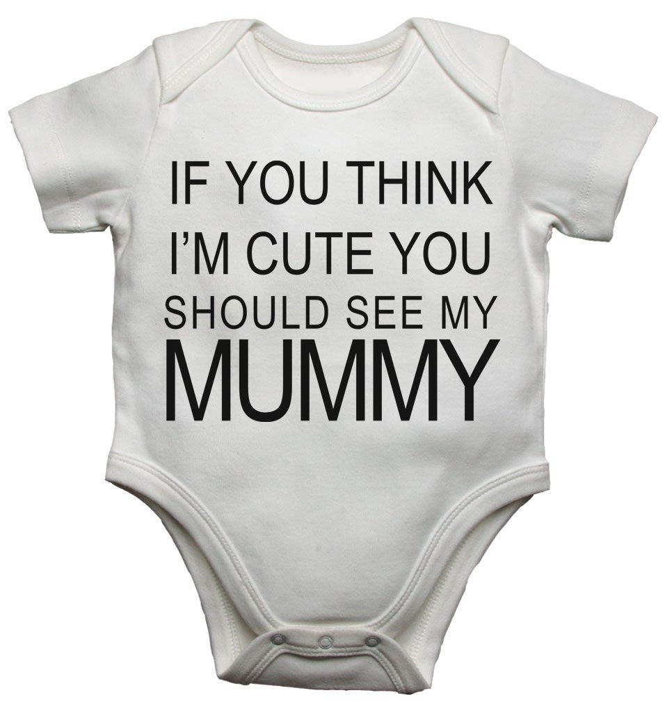 If You Think Im Cute You Should See My Mummy Baby Vests Bodysuits