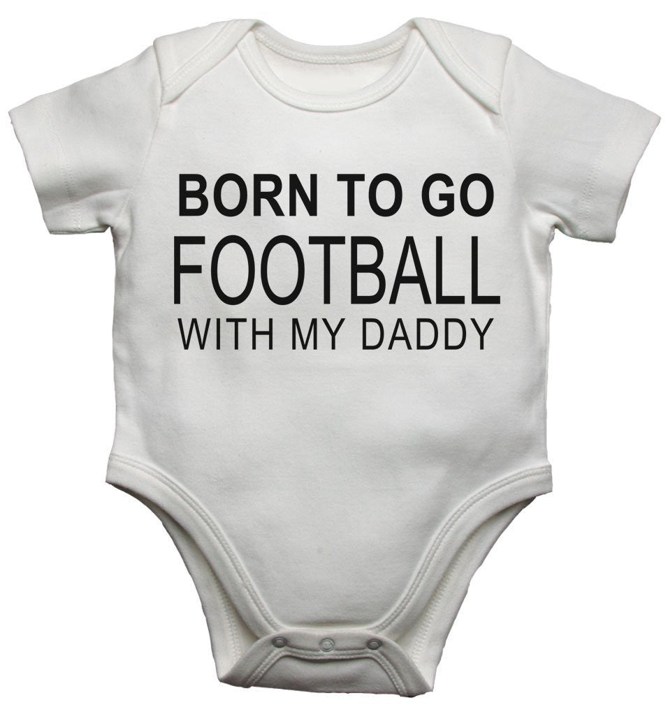 Born To Go Football With My Daddy Baby Vests Bodysuits