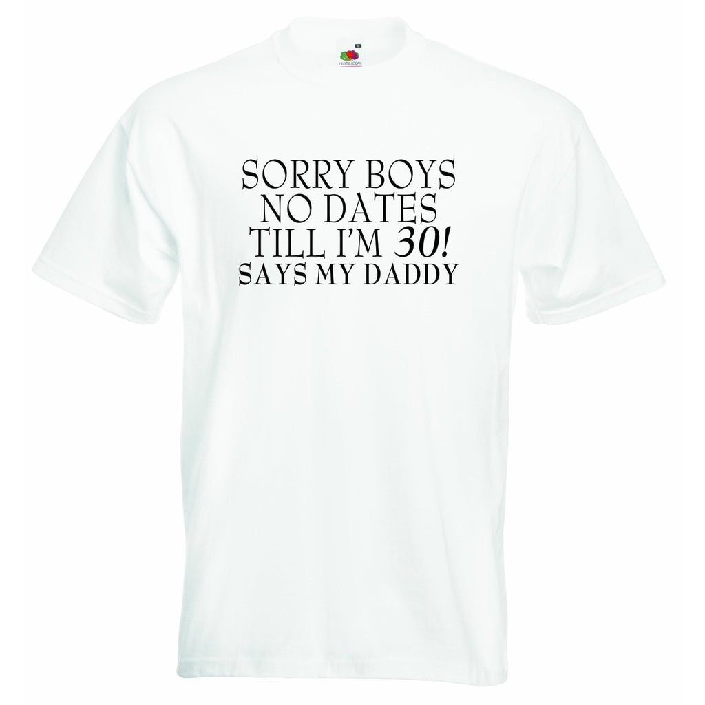 Sorry Boys no Dates till Im 30 Baby T-shirt