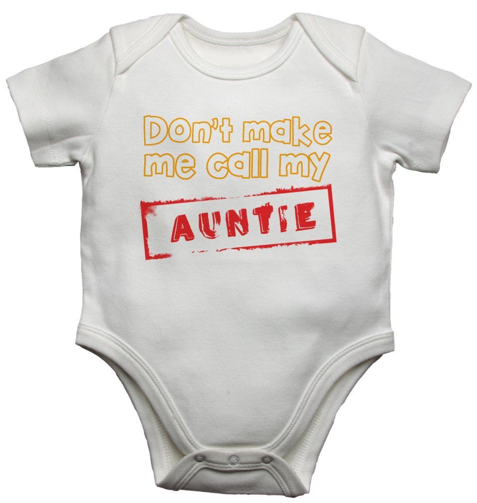 Don't Make Me Call My Auntie Baby Vests Bodysuits