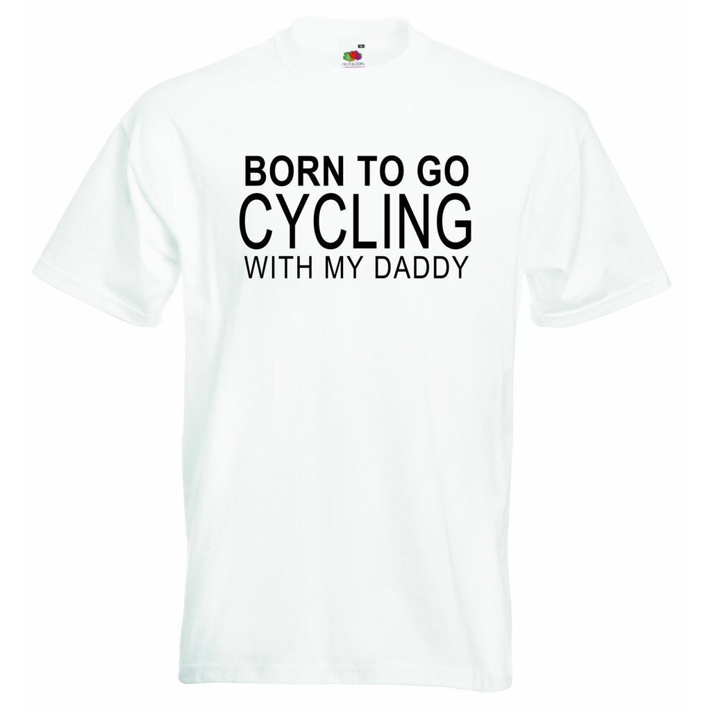 Born to go Cycling with my Daddy Baby T-shirt