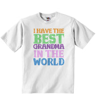 I Have the Best Grandma in the World - Baby T-shirt