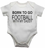 Born to Go Football with My Daddy - Baby Vests Bodysuits for Boys, Girls