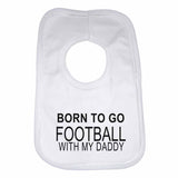 Born to Go Football with My Daddy Boys Girls Baby Bibs