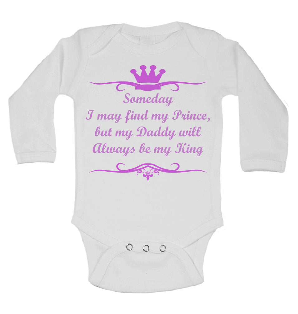 Someday I May Find My Prince but My Daddy Will Always be My King - Long Sleeve Baby Vests for Girls