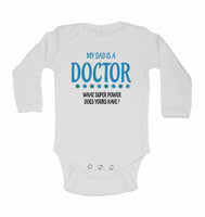 My Dad is A Doctor, What Super Power Does Yours Have? - Long Sleeve Baby Vests