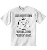 How Do I Put This You Wil Never 'Sleep in' Again - Baby T-shirt