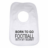 Born to Go Football with My Mummy Boys Girls Baby Bibs