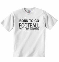Born to Go Football with My Mummy - Baby T-shirt