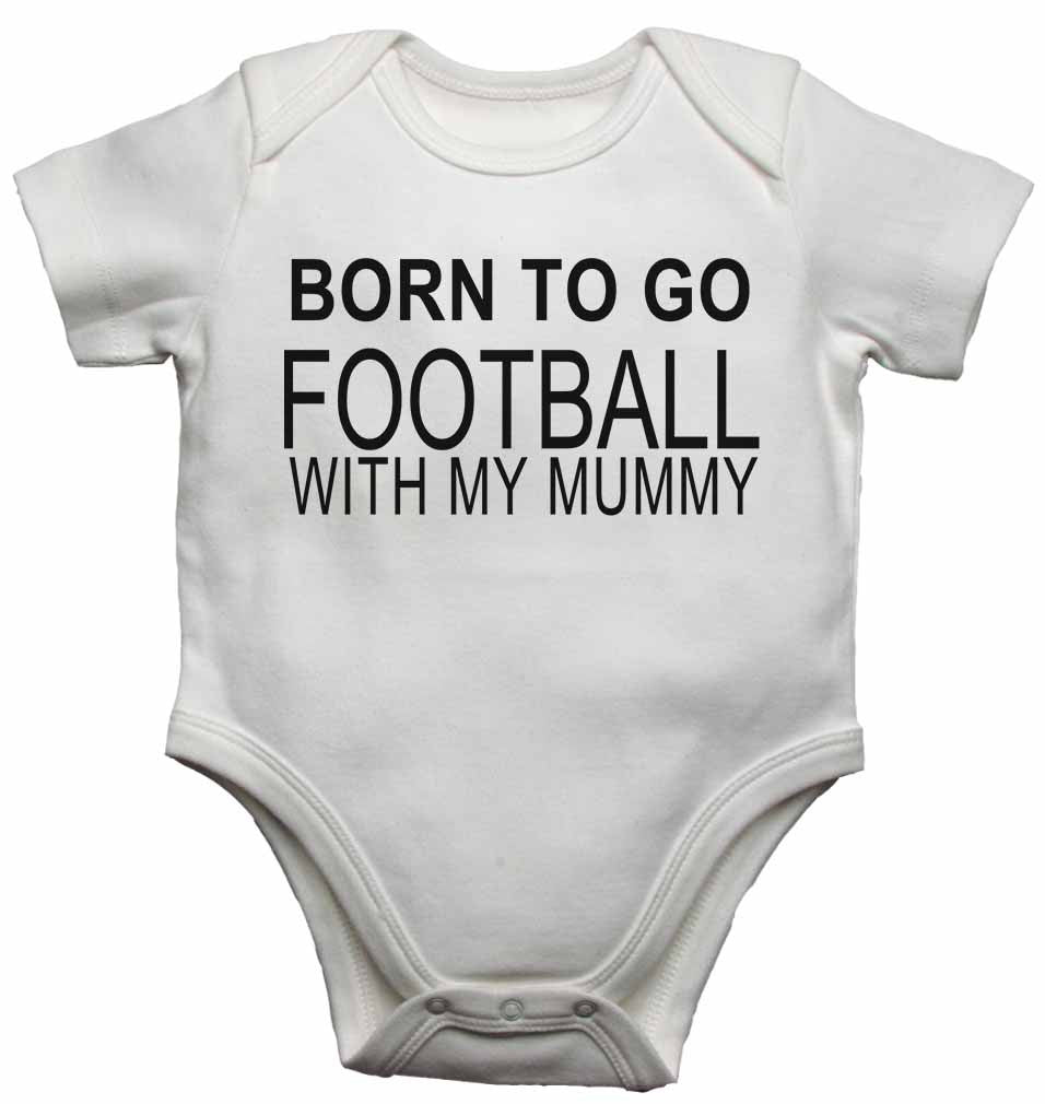 Born to Go Football with My Mummy - Baby Vests Bodysuits for Boys, Girls