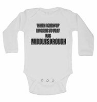 When I Grow Up Im Going to Play for Middlesbrough - Long Sleeve Baby Vests