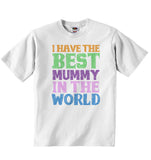 I Have the Best Mummy in the World - Baby T-shirt