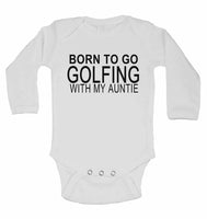 Born to Go Golfing with My Auntie - Long Sleeve Baby Vests for Boys & Girls