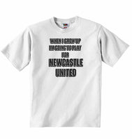 When I Grow Up Im Going to Play for Newcastle United - Baby T-shirt
