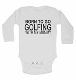 Born to Go Golfing with My Mummy - Long Sleeve Baby Vests for Boys & Girls
